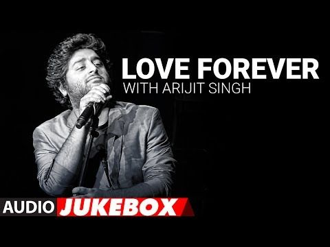 Free Love Forever With Arijit Singh Audio Jukebox Love Songs 2017 Hindi Bollywood Song mp3