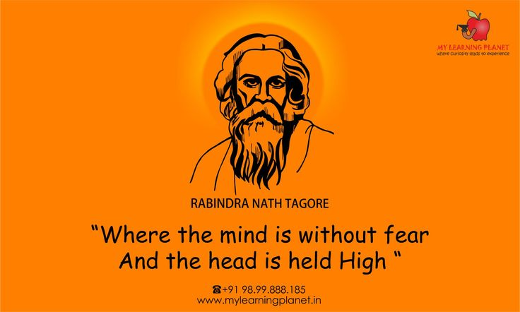 """Where the mind is without fear And the head is held High "" - Rabindranath Tagore  My Learning Planet pays tribute to one of greatest ‪#‎literary‬ ‪#‎legend‬ of India and the world, Rabindra Nath Tagore or fondly named as 'Gurudev' on his 154th Birth Anniversary today. We present his vision for our great country. Let's all strive to make his vision true."