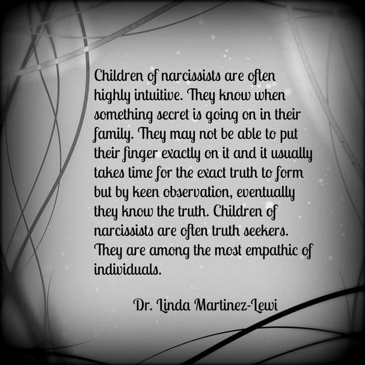 Children of narcissists are often highly intuitive. They know when something secret is going in their family. They may not be able to put their finger exactly on it and it usually takes time for the exact truth to form but by keen observation, eventually they know the truth. Children of narcissists are often truth seekers. They are among the most empathic of individuals.