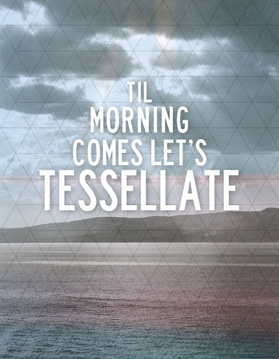 til morning comes let's tessellate (tessellate by alt-j)