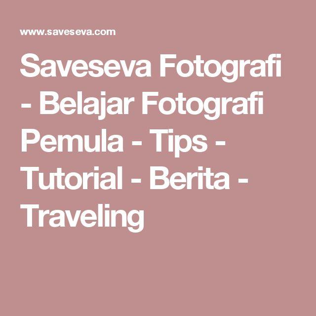 Saveseva Fotografi - Belajar Fotografi Pemula - Tips - Tutorial - Berita - Traveling
