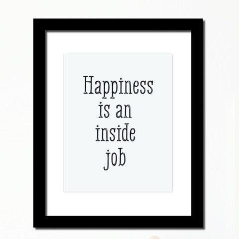 'Happiness is an inside job' Inspirational print