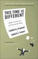 This time is different : eight centuries of financial folly / Carmen M. Reinhart, Kenneth S. Rogoff.