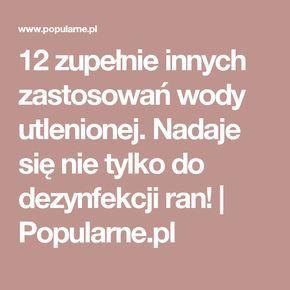 12 zupełnie innych zastosowań wody utlenionej. Nadaje się nie tylko do dezynfekcji ran! | Popularne.pl