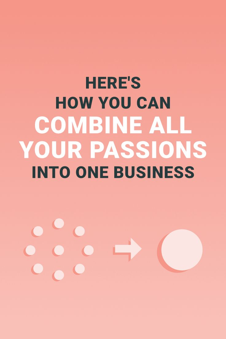 Here's how you can combine all your passions into one business