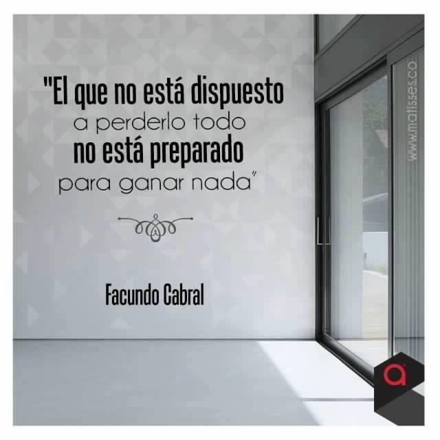 """"""" El que no está dispuesto a perderlo todo, no está preparado para ganar nada"""" #frases #citas #facundocabral"""