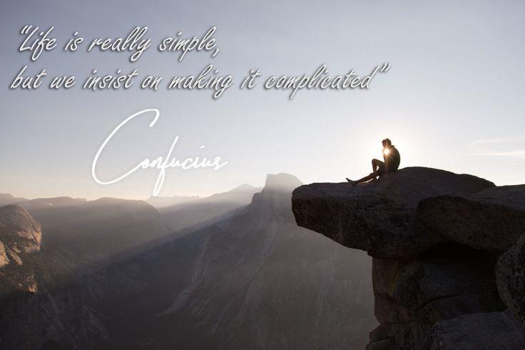 """""""La vida es realmente muy simple, pero insistimos en que sea complicada"""". – Confucio"""