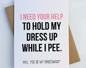 Will you Be My Bridesmaid Card, Brides maid, Funny, Bridesmaid Proposal, Pee, Gift, Chic, I need your help to hold my dress up while I pee