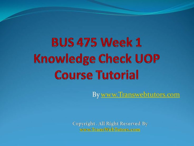 TransWebeTutors helps you work on BUS 475 Week 1 Knowledge Check UOP Course Tutorial and assure you to be at the top of your class.