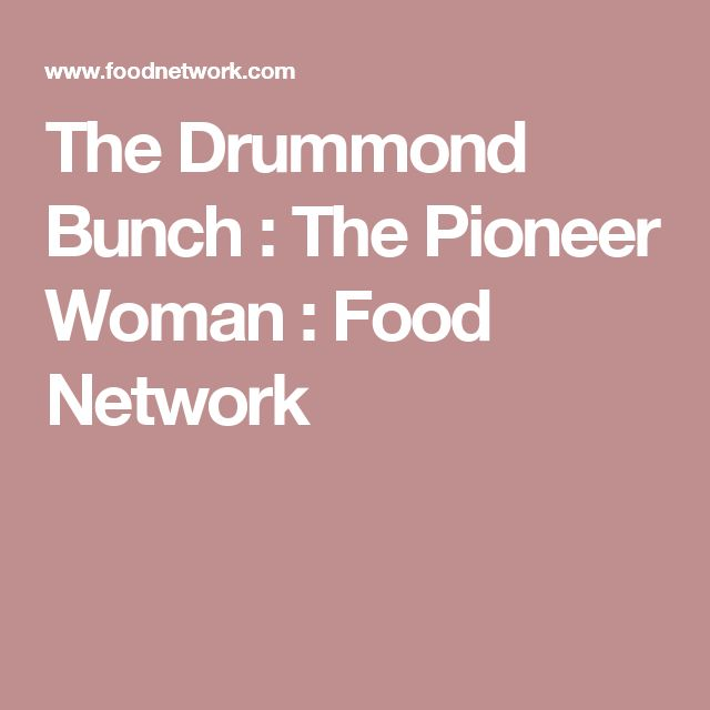 The Drummond Bunch : The Pioneer Woman : Food Network