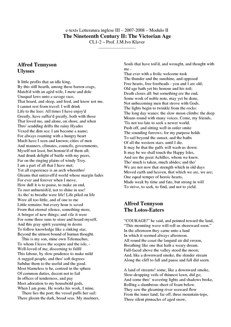 "essays on ulysses by alfred lord tennyson Free ulysses papers, essays, and research papers analysis of alfred lord tennyson's ""ulysses - the poem ""ulysses"" is written in exactly seventy lines and in these seventy lines the poet uses synecdoche, personification, meter, and metaphors."