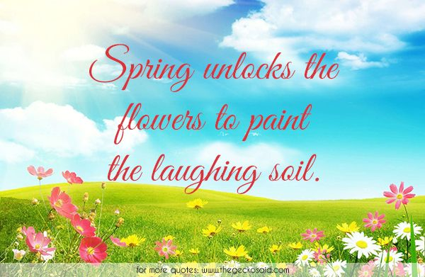 Spring unlocks the flowers to paint the laughing soil.  #flowers #laughing #nature #paint #quotes #soil #spring