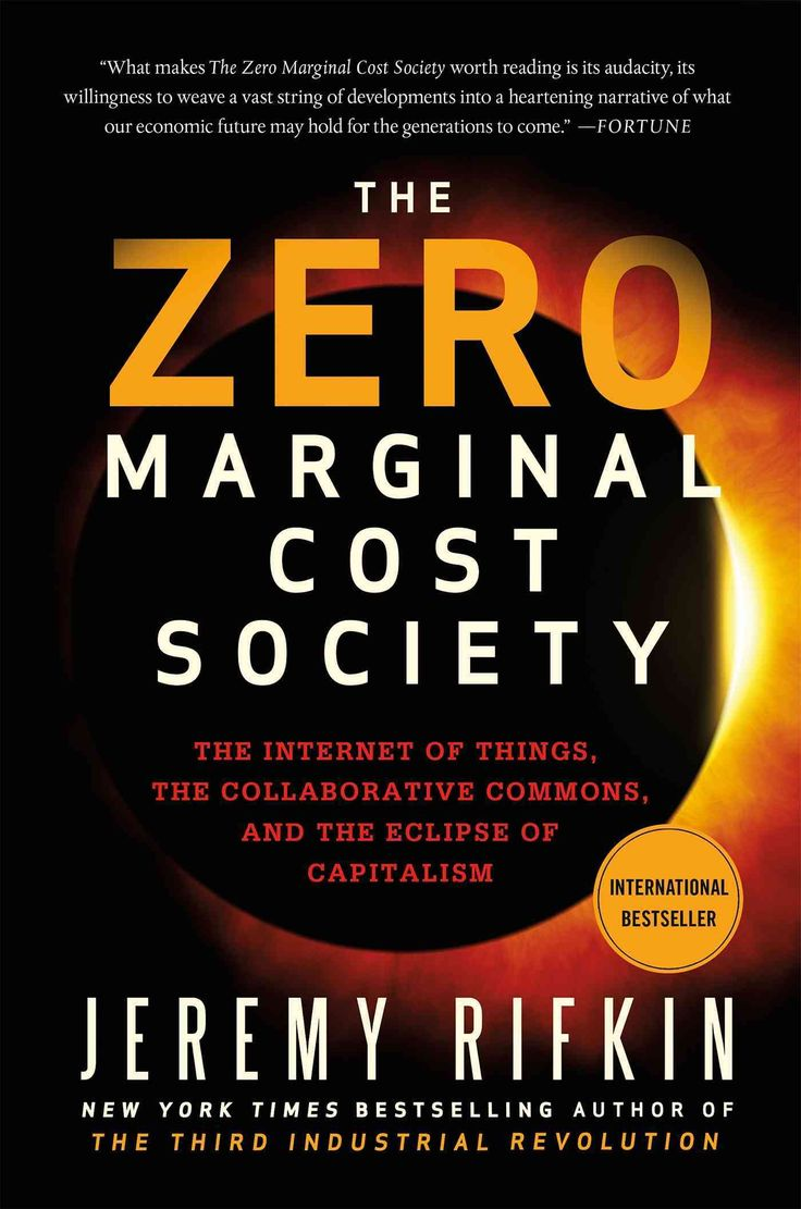 The Zero Marginal Cost Society: The Internet of Things the Collaborative Commons and the Eclipse of Capitalism