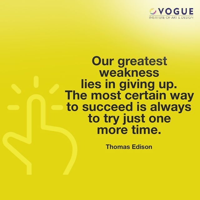Our Greatest Weakness Lies In Giving Up The Most Certain Way To Succeed Is Always To Try Just One More Time Thomas A Edison Fashion Quotes Tri Giving Up