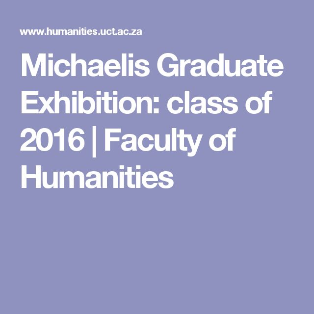 Michaelis Graduate Exhibition: class of 2016 | Faculty of Humanities