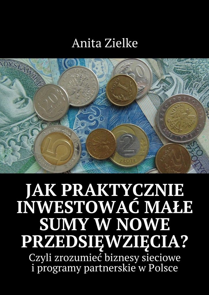 Jak praktycznie inwestować małe sumy w nowe przedsięwzięcia? - Anita Zielke — Ridero