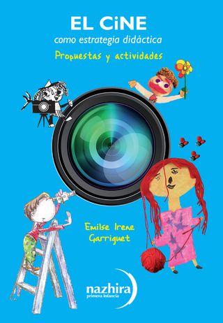 EL CINE COMO ESTRATEGIA DIDÁCTICA - Propuestas y Actividades — Editorial Nazhira - Primera infancia
