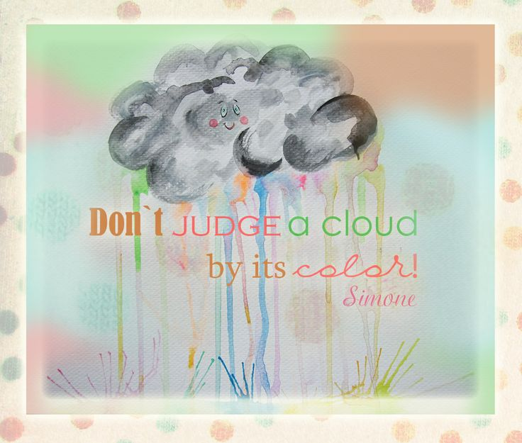 Don`t judge a cloud by its color! Colorfully yours, Simone