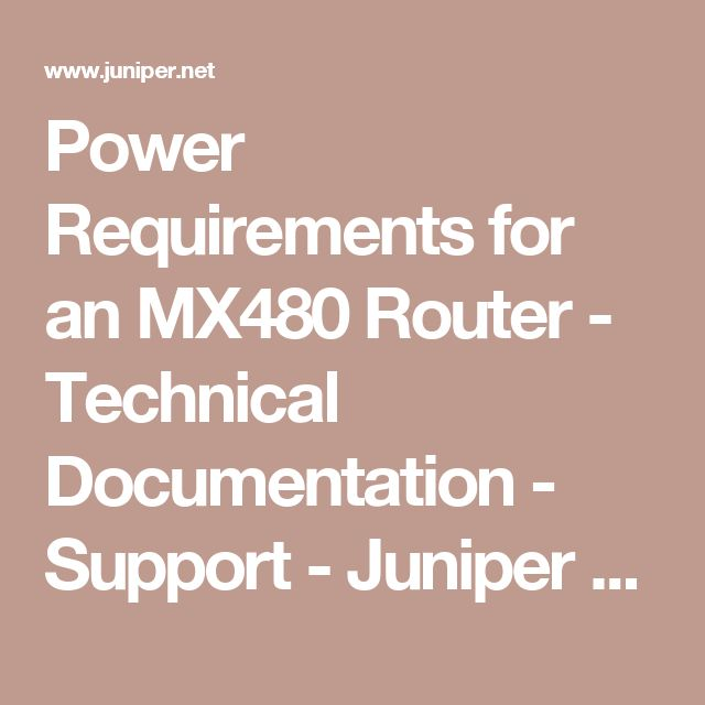 Power Requirements for an MX480 Router - Technical Documentation - Support - Juniper Networks