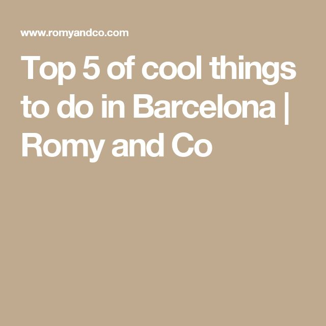 Top 5 of cool things to do in Barcelona | Romy and Co