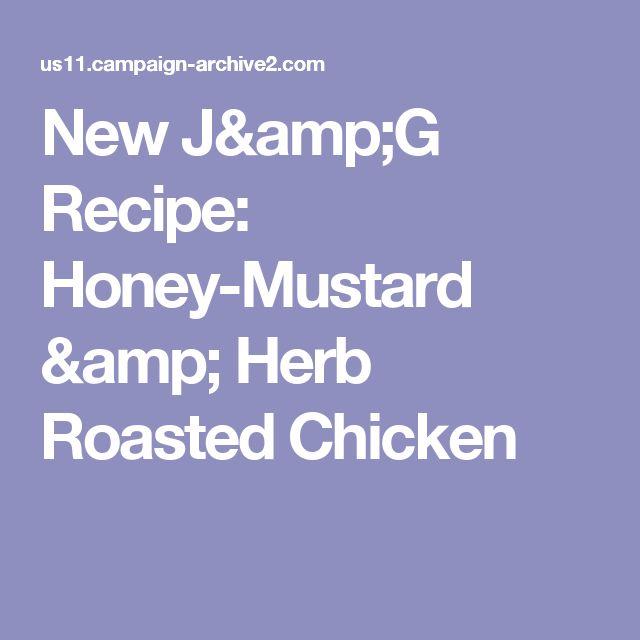 New J&G Recipe: Honey-Mustard & Herb Roasted Chicken