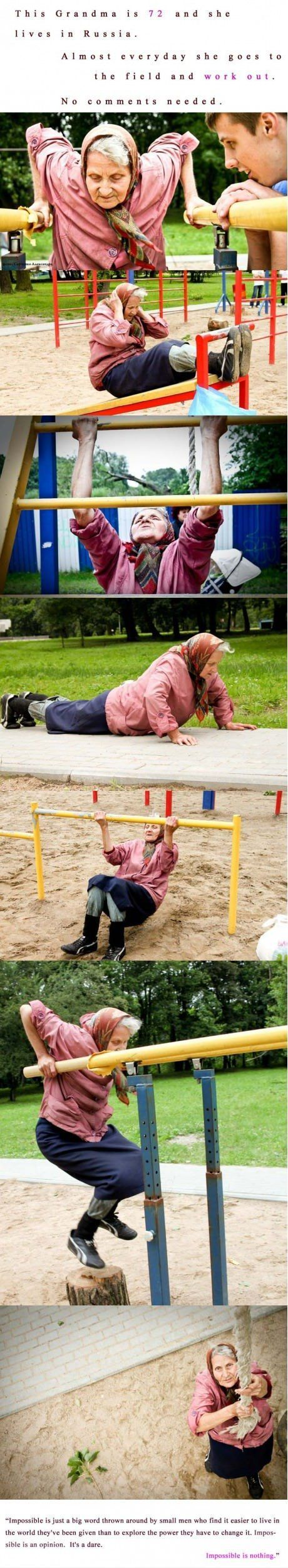 """72 year old Grandma who works out every day. """"Impossible is just a big word thrown around by small men who find it easier to live in the world they've been given than to explore the power they have to change it. Impossible is an opinion. It's a dare. Impossible is nothing."""""""