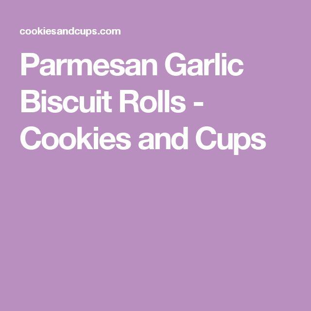 Parmesan Garlic Biscuit Rolls - Cookies and Cups
