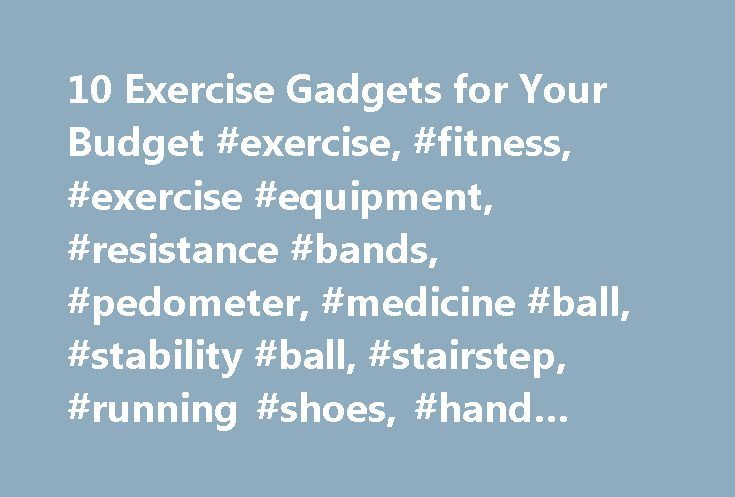 10 Exercise Gadgets for Your Budget #exercise, #fitness, #exercise #equipment, #resistance #bands, #pedometer, #medicine #ball, #stability #ball, #stairstep, #running #shoes, #hand #weights, #yoga http://lexingtone.remmont.com/10-exercise-gadgets-for-your-budget-exercise-fitness-exercise-equipment-resistance-bands-pedometer-medicine-ball-stability-ball-stairstep-running-shoes-hand-weights-yoga/  # 10 Budget-Friendly Exercise Gadgets WebMD archives content after 2 years to ensure our readers…
