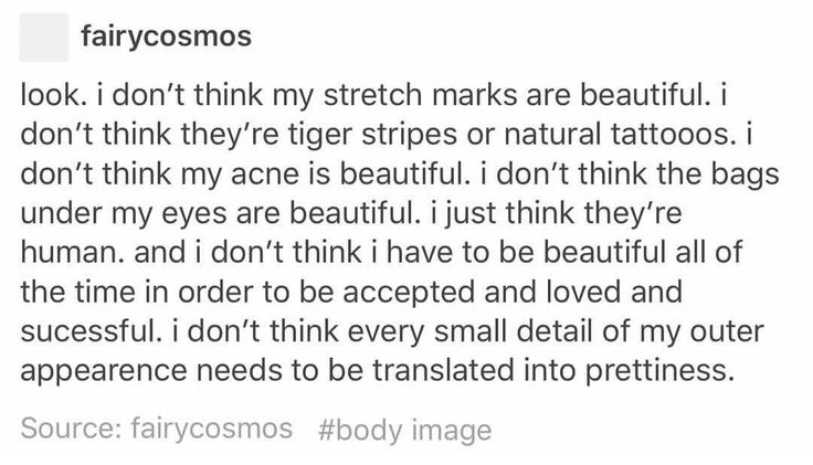THANK YOU. So many people on Tumblr try and say these things that really aren't pretty are, and I don't need to hear that, or anyone else. They're just normal parts of living.