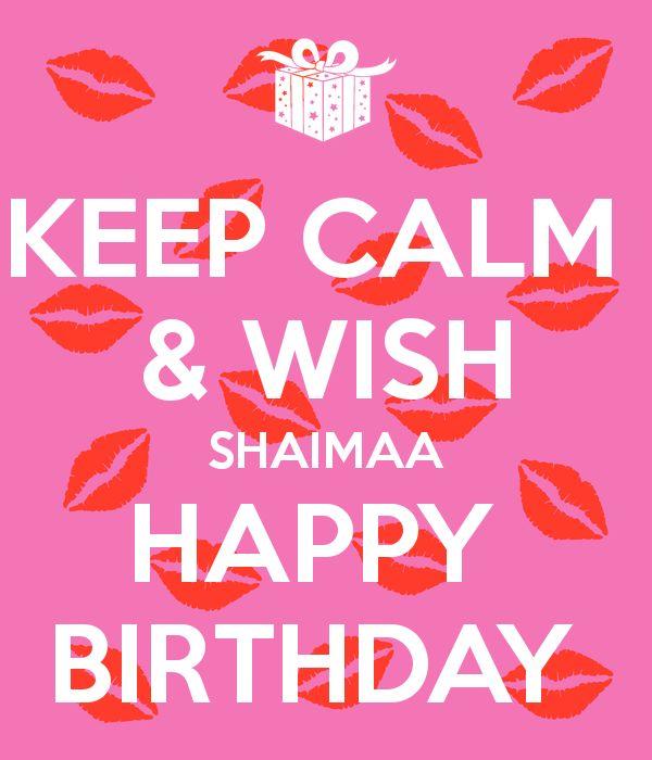 http://www.keepcalm-o-matic.co.uk/p/keep-calm-wish-shaimaa-happy-birthday/