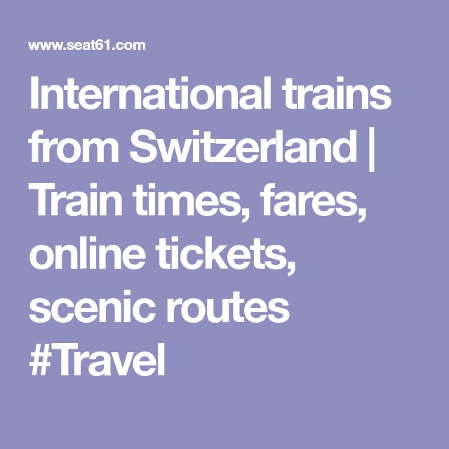 International trains from Switzerland | Train times, fares, online tickets, scenic routes #Travel