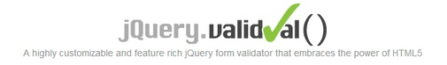 jQuery.validVal is a jQuery plugin designed to simplify form validation.  It is highly customizable, very feature rich and can easily be dropped on any type of HTML-form (even AJAX- and HTML5-forms) with very little effort.