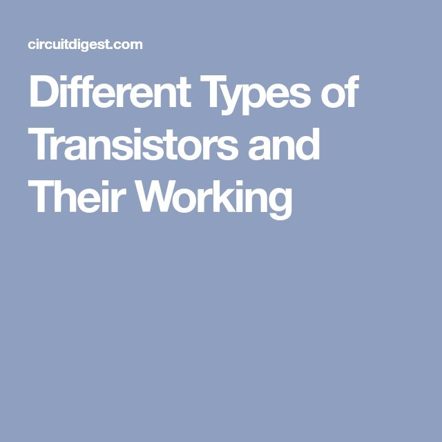 Different Types of Transistors and Their Working