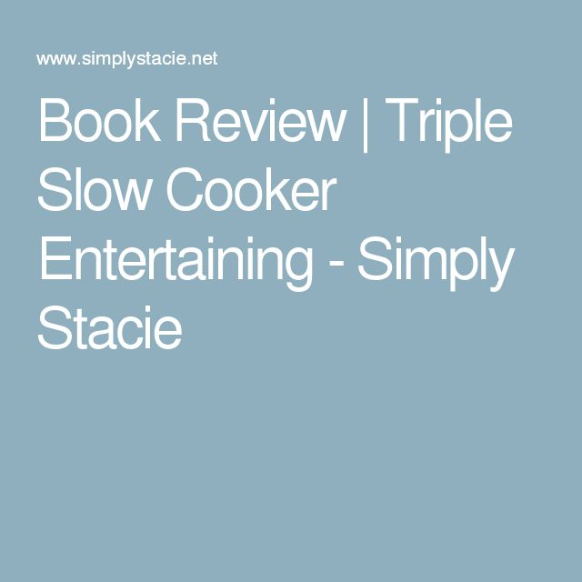 Book Review | Triple Slow Cooker Entertaining - Simply Stacie