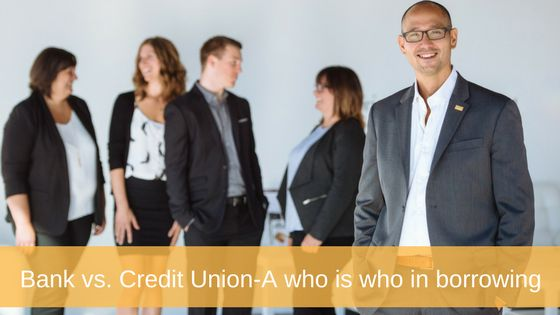 Bank vs. Credit Union-A who is who in borrowing | GLM Mortgage Group