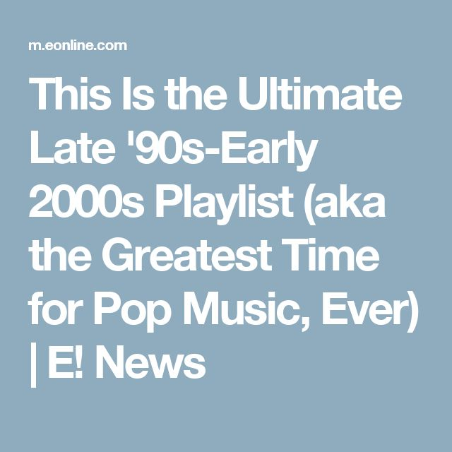 This Is the Ultimate Late '90s-Early 2000s Playlist (aka the Greatest Time for Pop Music, Ever) | E! News