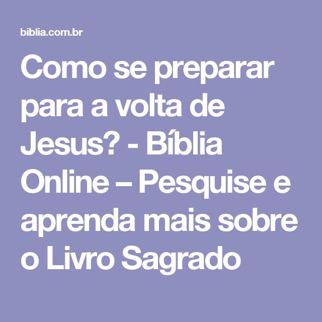 Como se preparar para a volta de Jesus? - Bíblia Online – Pesquise e aprenda mais sobre o Livro Sagrado
