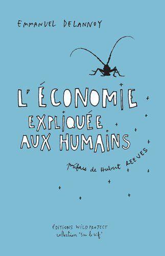 L'Economie expliquée aux humains de Reeves Hubert et autres, http://www.amazon.fr/dp/2918490156/ref=cm_sw_r_pi_dp_VrYQtb0NQYZ49