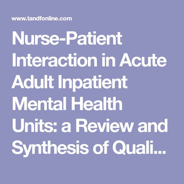 Nurse-Patient Interaction in Acute Adult Inpatient Mental Health Units: a Review and Synthesis of Qualitative Studies: Issues in Mental Health Nursing: Vol 33, No 2