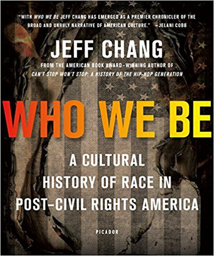 Who We Be: A Cultural History of Race in Post-Civil Rights America: Jeff Chang: 9781250074898: Amazon.com: Books