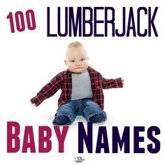 So many good baby names in here. Who knew?http://thestir.cafemom.com/pregnancy/181236/lumberjack_rustic_baby_names