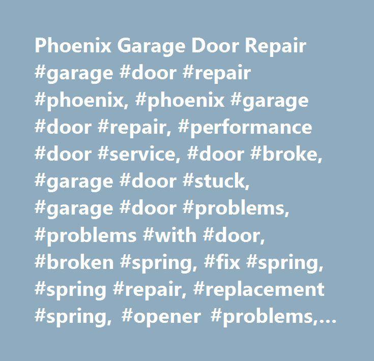 Phoenix Garage Door Repair #garage #door #repair #phoenix, #phoenix #garage #door #repair, #performance #door #service, #door #broke, #garage #door #stuck, #garage #door #problems, #problems #with #door, #broken #spring, #fix #spring, #spring #repair, #replacement #spring, #opener #problems, #spring, #remote, #remote #repair, #garage #door #repair, #garage #door #replacement, #garage #door #installment, #broken #garage #door, #remotes #not #working, #garage #door #will #not #open, #garage…