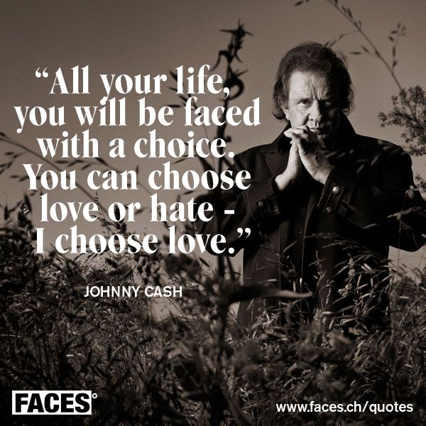 Inspirational quote by Johnny Cash: All your life, you will be faced with a choice. You can choose love or hate - I choose love.