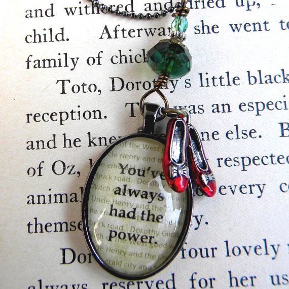 WIZARD of OZ  Necklace -  YOU ve Always Had the Power - Dorothy's Ruby Slippers, Oz, Emerald City