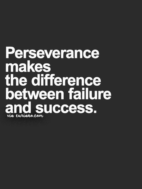 Perseverance makes the difference between failure and success.