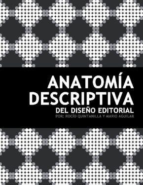 Anatomía descriptiva del Diseño Editorial Libro desarrollado para la materia Diseño Digital III de la Carrera Técnico en Diseño Grafico de la Universidad Don Bosco de El Salvador. Todos los Derechos Reservados. 2011