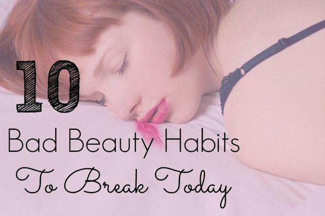 10 bad beauty habits to break today.  better skin, skincare, beauty