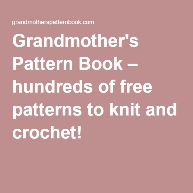 Grandmother's Pattern Book – hundreds of free patterns to knit and crochet!