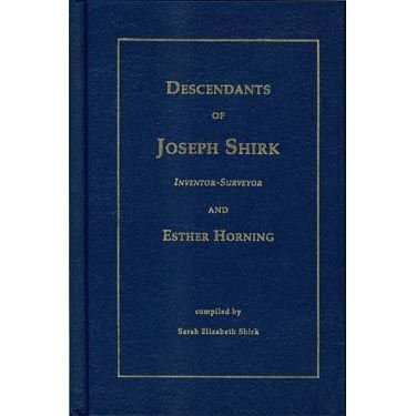 Descendants of Joseph Shirk Inventor-Surveyor (1820-1902) and Esther Horning