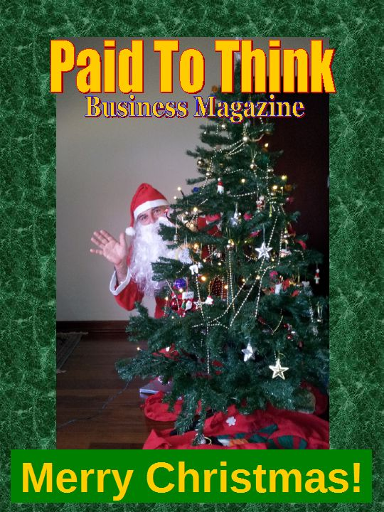 Merry Christmas and Happy New Year from Paid To Think Business Magazine. We are looking forward to some great editions in 2014. There will be lots to talk about!  We start 6 January, with some special training and a mystery guest, who will tells us the shortcut, to Starting Your Online Business.  Download our Christmas edition here: http://auto-pilot-biz.com/PTT